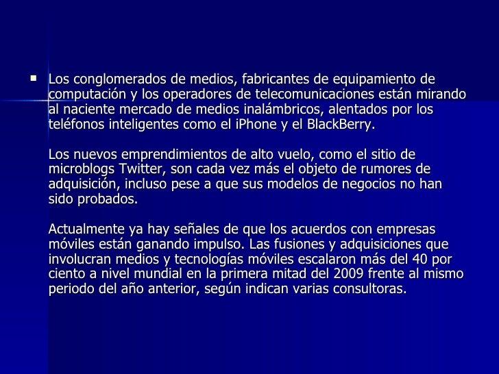 <ul><li>Los conglomerados de medios, fabricantes de equipamiento de computación y los operadores de telecomunicaciones est...