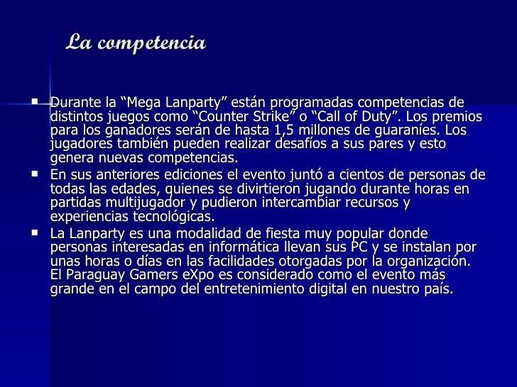 """La competencia <ul><li>Durante la """"Mega Lanparty"""" están programadas competencias de distintos juegos como """"Counter Strike""""..."""