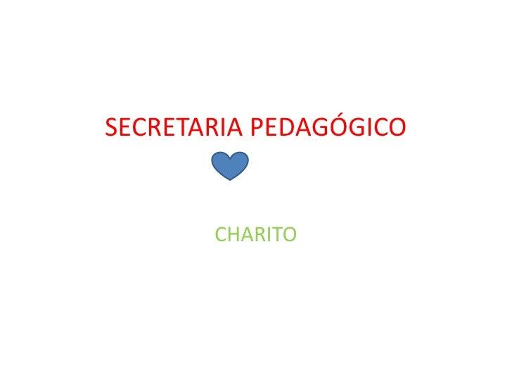 SECRETARIA PEDAGÓGICO<br />CHARITO<br />
