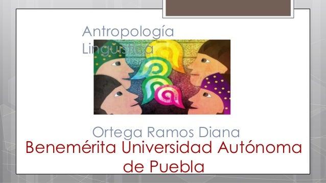 Antropología Lingüística  Ortega Ramos Diana  Benemérita Universidad Autónoma de Puebla