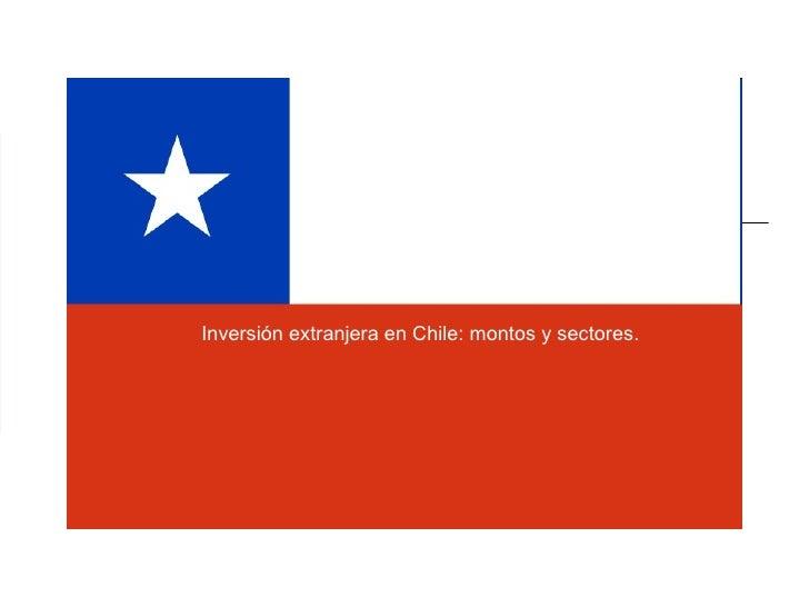 Inversión extranjera en Chile: montos y sectores.