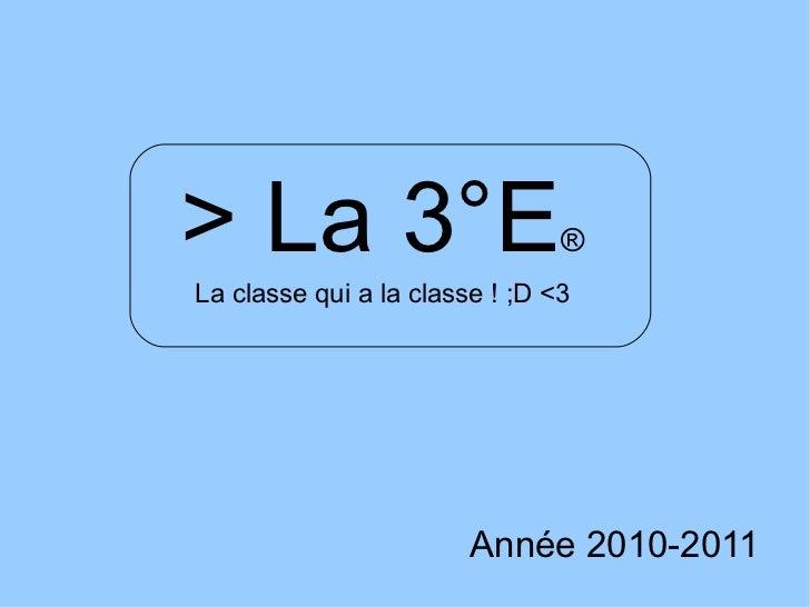 > La 3°E ® Année 2010-2011 La classe qui a la classe ! ;D <3