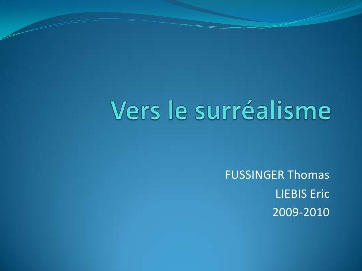 Vers le surréalisme<br />FUSSINGER Thomas<br />LIEBIS Eric<br />2009-2010<br />