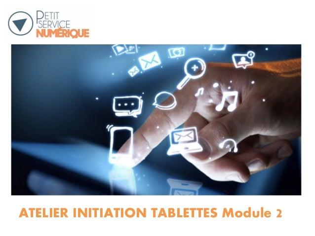 ATELIER INITIATION TABLETTES Module 2 2