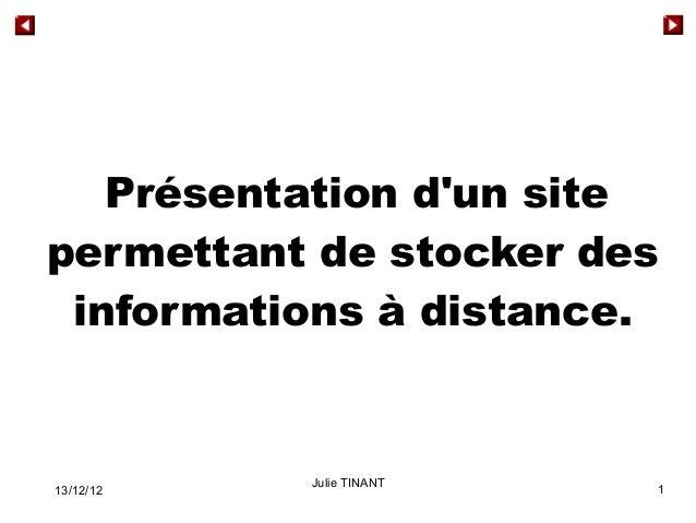 Présentation dun sitepermettant de stocker des informations à distance.           Julie TINANT13/12/12                  1