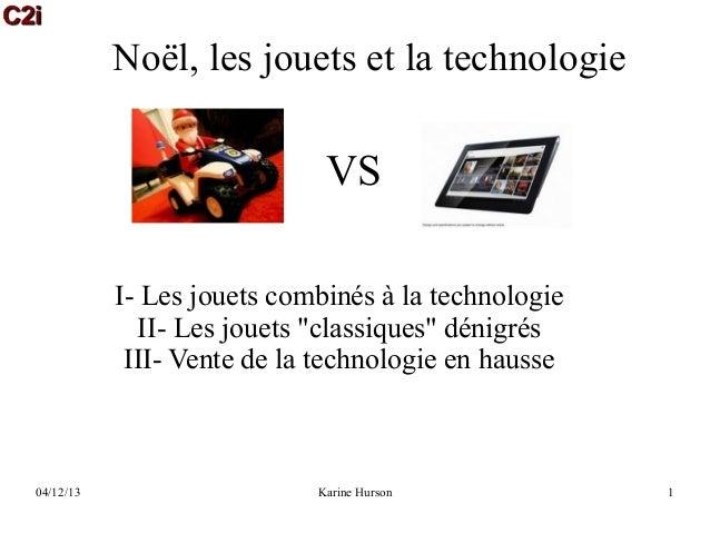 """Noël, les jouets et la technologie  VS I- Les jouets combinés à la technologie II- Les jouets """"classiques"""" dénigrés III- V..."""