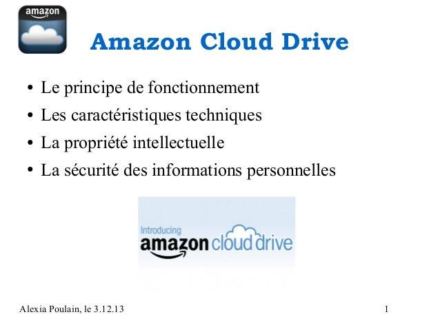 Amazon Cloud Drive ●  Le principe de fonctionnement  ●  Les caractéristiques techniques  ●  La propriété intellectuelle  ●...