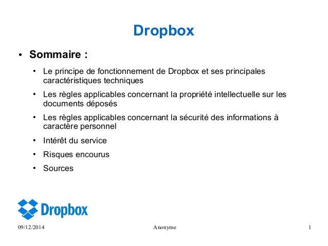 09/12/2014 Anonyme 1 Dropbox ● Sommaire : ● Le principe de fonctionnement de Dropbox et ses principales caractéristiques t...