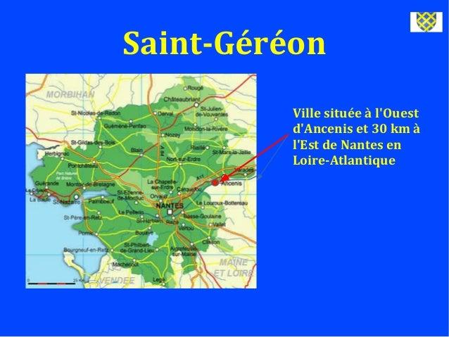 Saint-GéréonVille située à lOuestdAncenis et 30 km àlEst de Nantes enLoire-Atlantique