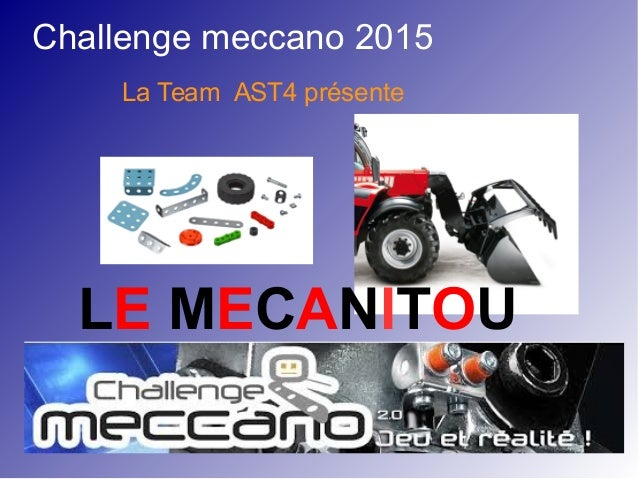 Challenge meccano 2015 La Team AST4 présente LE MECANITOU