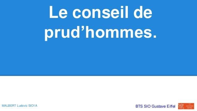 Le conseil de prud'hommes. MALBERT Ludovic SIO1A BTS SIO Gustave Eiffel