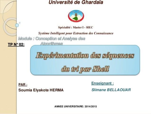 Université de Ghardaïa Spécialité : Master I - SIEC Système Intelligent pour Extraction des Connaissance PAR : Soumia Elya...