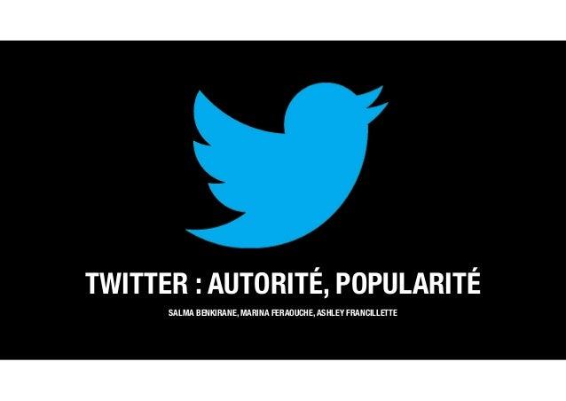 TWITTER : AUTORITÉ, POPULARITÉ SALMA BENKIRANE, MARINA FERAOUCHE, ASHLEY FRANCILLETTE