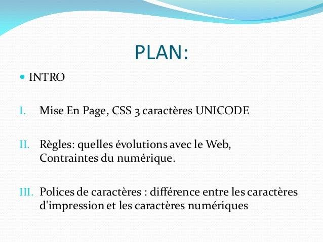 PLAN: INTROI.   Mise En Page, CSS 3 caractères UNICODEII. Règles: quelles évolutions avec le Web,     Contraintes du numé...