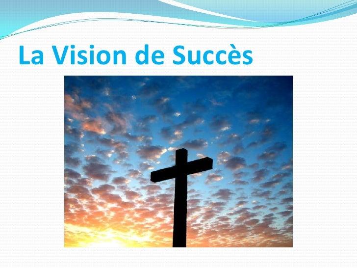 La Vision de Succès
