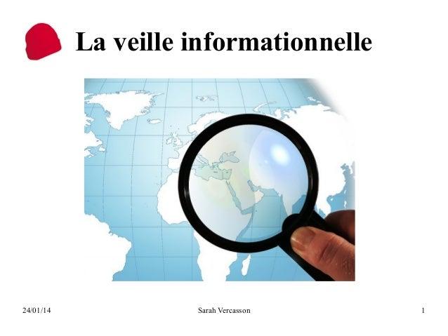 La veille informationnelle  24/01/14  Sarah Vercasson  1