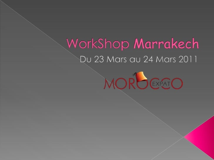 WorkShopMarrakech<br />Du 23 Mars au 24 Mars 2011<br />