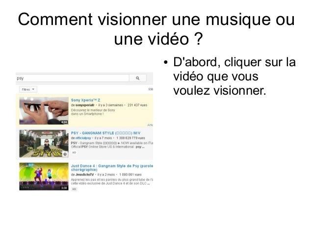 Comment visionner une musique ou une vidéo ? ●  D'abord, cliquer sur la vidéo que vous voulez visionner.