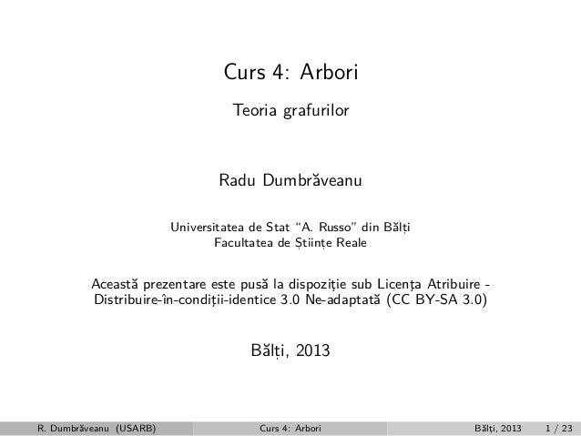 """Curs 4: Arbori Teoria grafurilor  Radu Dumbr˘veanu a Universitatea de Stat """"A. Russo"""" din B˘lti a, Facultatea de Stiinte R..."""