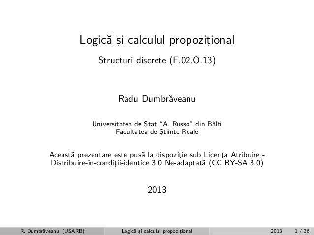 """Logic˘ si calculul propozitional a , , Structuri discrete (F.02.O.13)  Radu Dumbr˘veanu a Universitatea de Stat """"A. Russo""""..."""