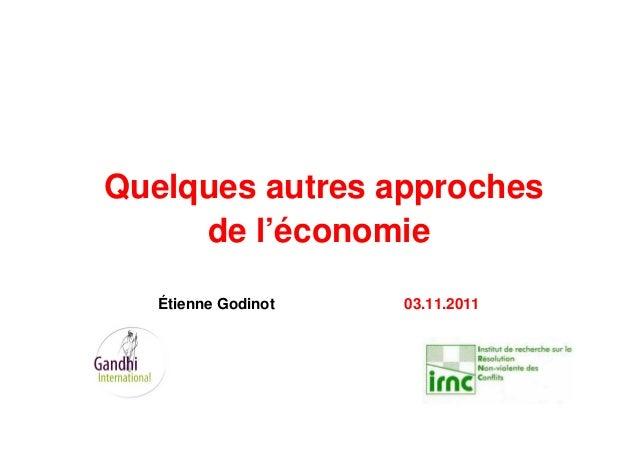 Quelques autres approches de l'économie Étienne Godinot 03.11.2011