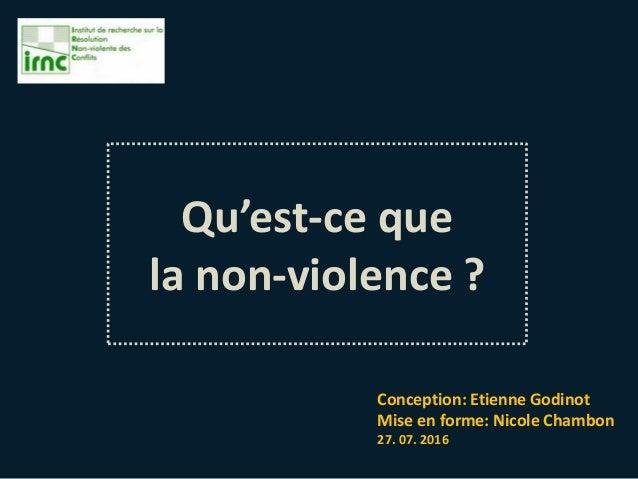 Qu'est-ce que la non-violence ? Conception: Etienne Godinot Mise en forme: Nicole Chambon 27. 07. 2016