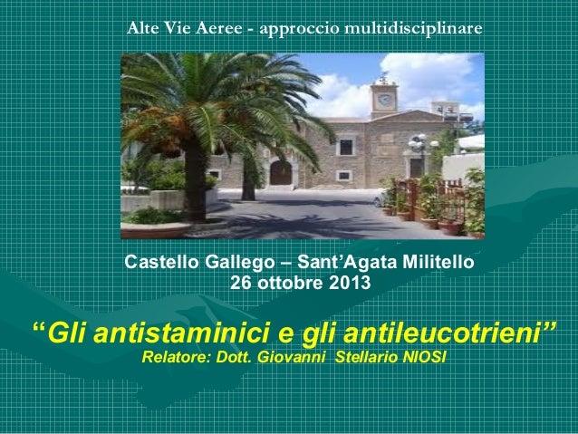 """Alte Vie Aeree - approccio multidisciplinare  Castello Gallego – Sant'Agata Militello 26 ottobre 2013  """"Gli antistaminici ..."""