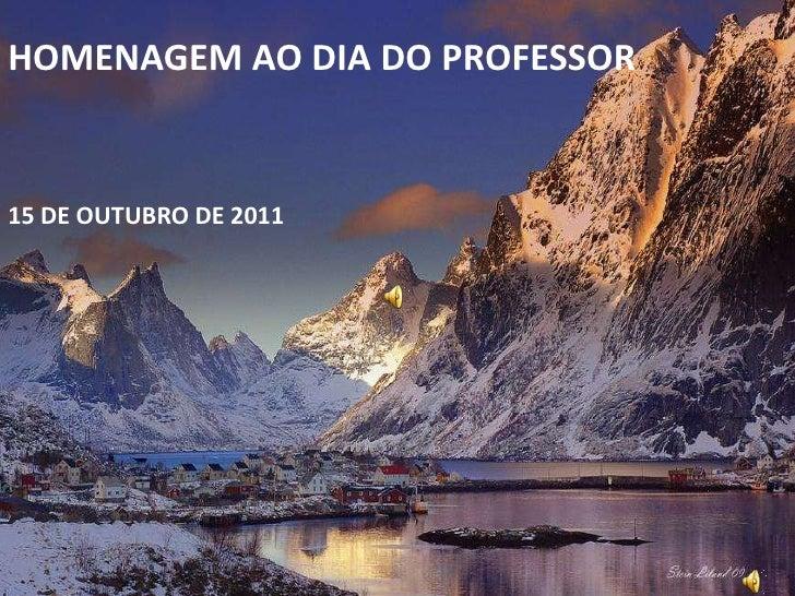 HOMENAGEM AO DIA DO PROFESSOR<br />15 DE OUTUBRO DE 2011<br />