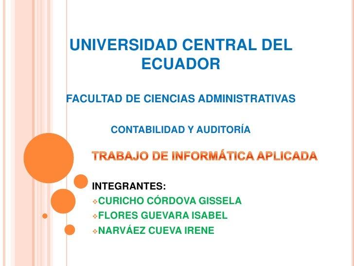 UNIVERSIDAD CENTRAL DEL ECUADORFACULTAD DE CIENCIAS ADMINISTRATIVASCONTABILIDAD Y AUDITORÍA<br />TRABAJO DE INFORMÁTICA AP...