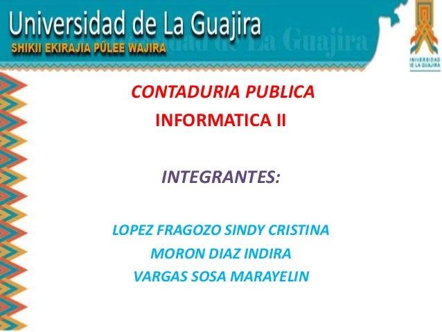 CONTADURIA PUBLICA INFORMATICA II INTEGRANTES: LOPEZ FRAGOZO SINDY CRISTINA MORON DIAZ INDIRA VARGAS SOSA MARAYELIN