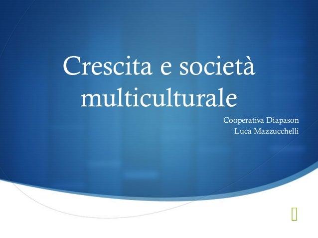 Crescita e società multiculturale              Cooperativa Diapason                Luca Mazzucchelli                      ...