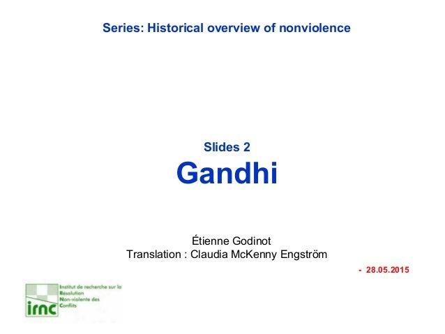 Series: Historical overview of nonviolence Slides 2 Gandhi Étienne Godinot Translation : Claudia McKenny Engström - 28.05....