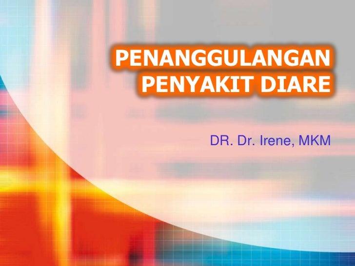 PENANGGULANGAN  PENYAKIT DIARE       DR. Dr. Irene, MKM