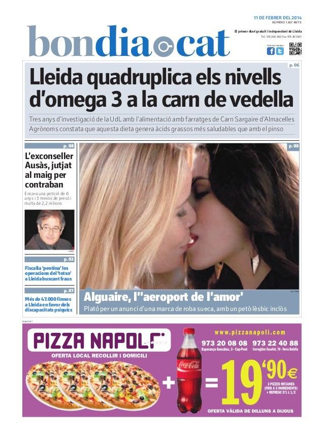 11 DE FEBRER DEL 2014 NÚMERO 1.857 ANY 9  El primer diari gratuït i independent de Lleida Tel.: 973 260 065 Fax: 973 261 0...