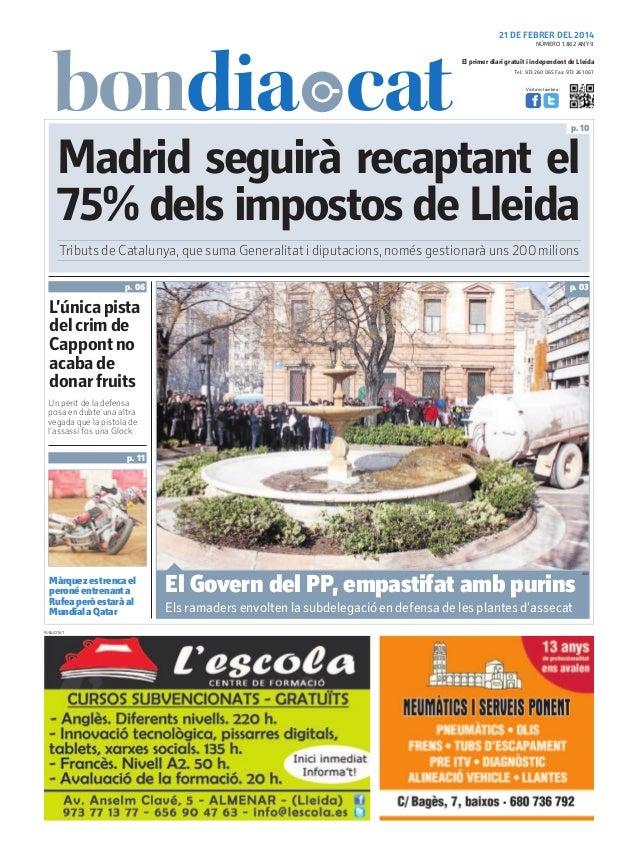 21 DE FEBRER DEL 2014 NÚMERO 1.862 ANY 9  El primer diari gratuït i independent de Lleida Tel.: 973 260 065 Fax: 973 261 0...