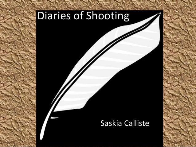 Diaries of Shooting             Saskia Calliste