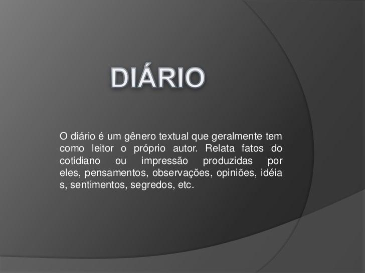DIÁRIO<br />O diário é um gênero textual que geralmente tem como leitor o próprio autor. Relata fatos do cotidiano ou impr...