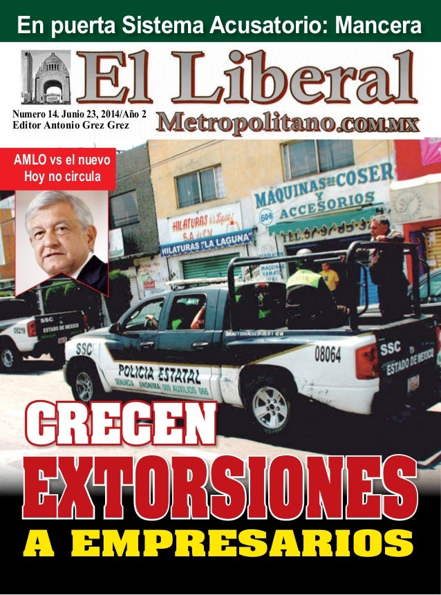 Numero 14. Junio 23, 2014/Año 2 Editor Antonio Grez Grez a empresarios extorsiones Crecen AMLO vs el nuevo Hoy no circula ...