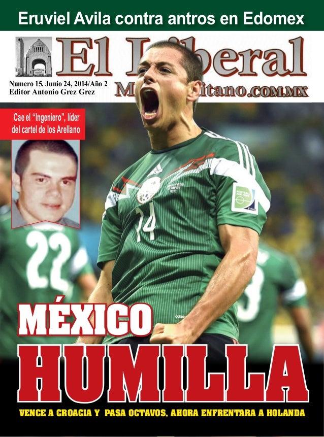 Numero 15. Junio 24, 2014/Año 2 Editor Antonio Grez Grez Vence a Croacia y pasa octavos, ahora enfrentara a Holanda humill...