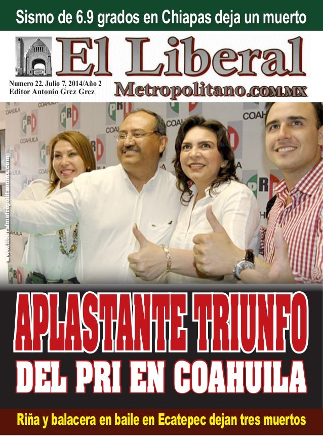Numero 22. Julio 7, 2014/Año 2 Editor Antonio Grez Grez www.liberalmetropolitanomx.com Riña y balacera en baile en Ecatepe...