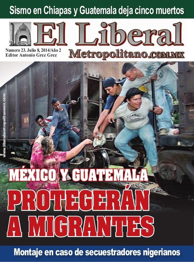 Numero 23. Julio 8, 2014/Año 2 Editor Antonio Grez Grez www.liberalmetropolitanomx.com Montaje en caso de secuestradores n...