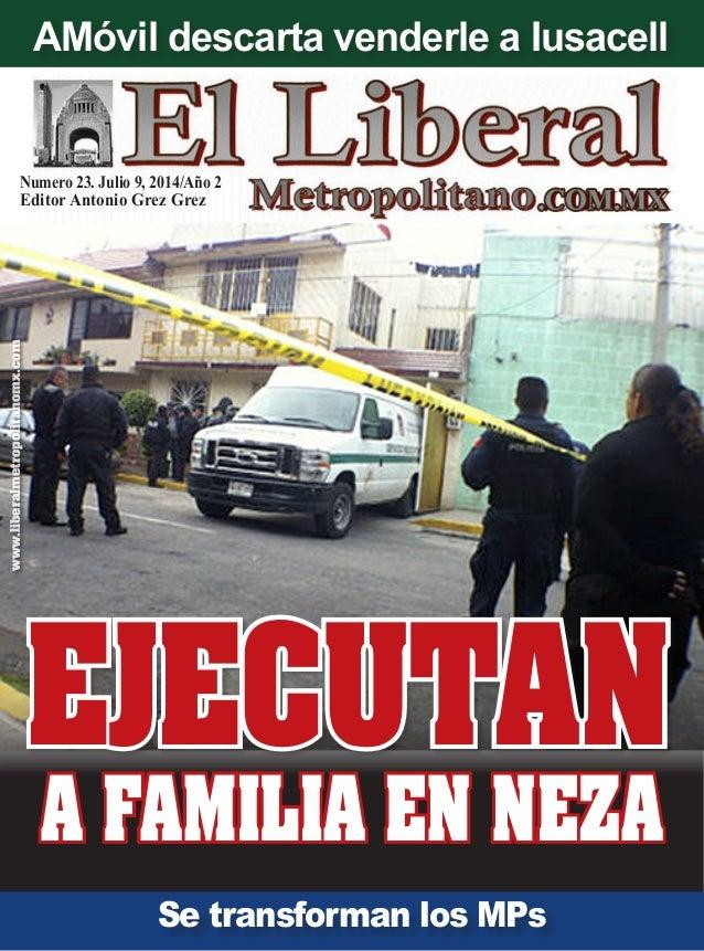 Numero 23. Julio 9, 2014/Año 2 Editor Antonio Grez Grez www.liberalmetropolitanomx.com Se transforman los MPs A FAMILIA EN...