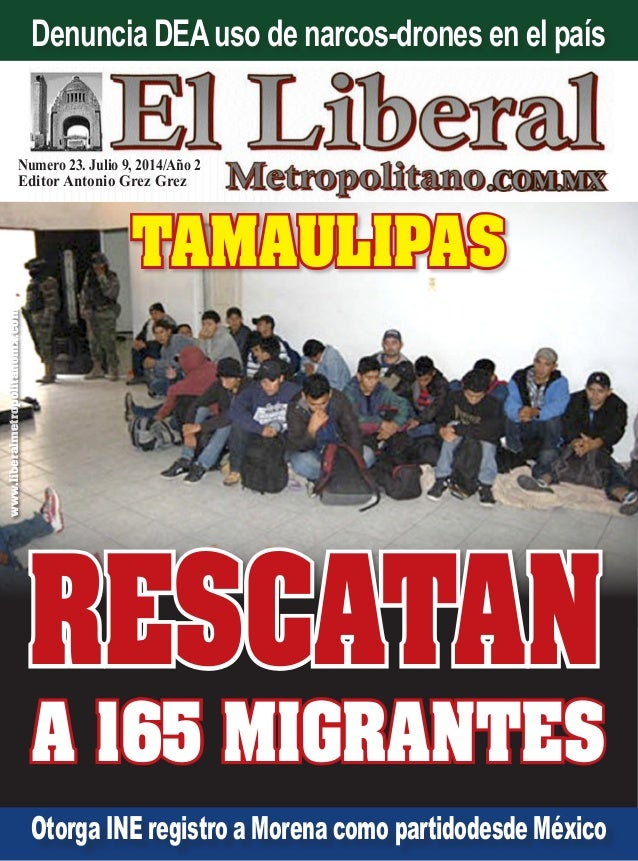 Numero 23. Julio 9, 2014/Año 2 Editor Antonio Grez Grez www.liberalmetropolitanomx.com Otorga INE registro a Morena como p...