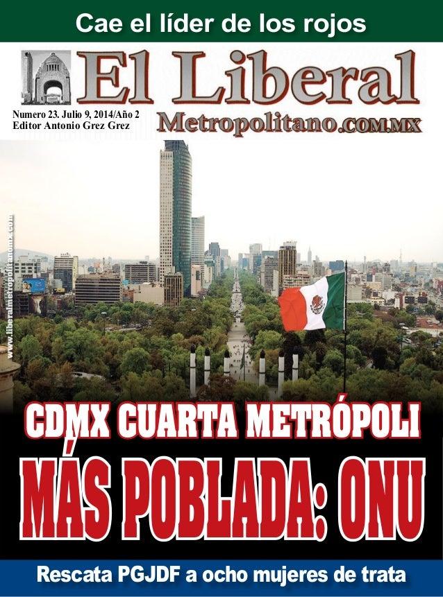 Numero 23. Julio 9, 2014/Año 2 Editor Antonio Grez Grez www.liberalmetropolitanomx.com Rescata PGJDF a ocho mujeres de tra...