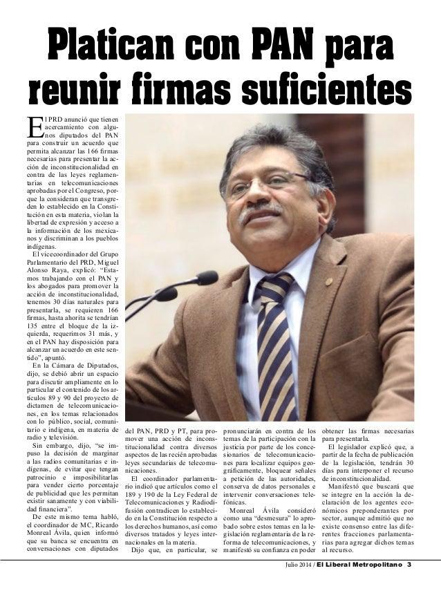 Julio 2014 / El Liberal Metropolitano 3 E l PRD anunció que tienen acercamiento con algu- nos diputados del PAN para const...