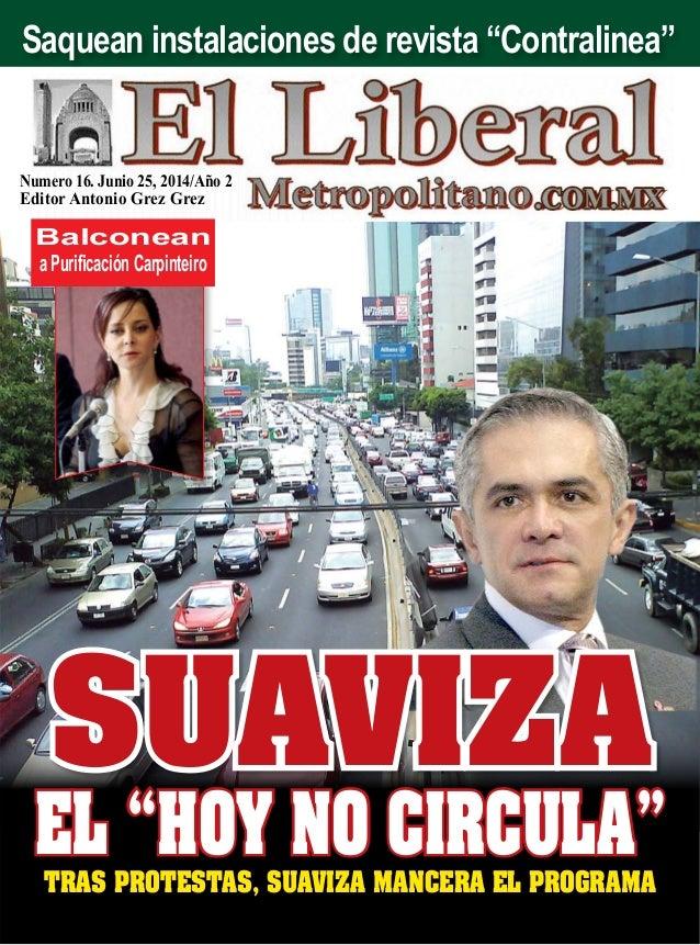 """Numero 16. Junio 25, 2014/Año 2 Editor Antonio Grez Grez Tras protestas, suaviza Mancera el programa el """"Hoy no circula"""" B..."""