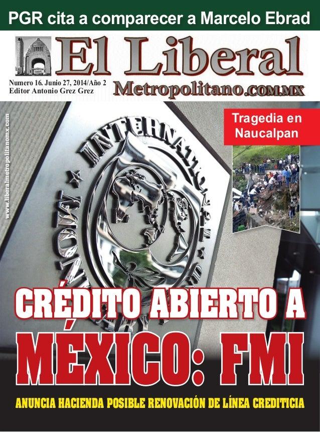 Numero 16. Junio 27, 2014/Año 2 Editor Antonio Grez Grez ANUNCIA HACIENDA POSIBLE RENOVACIÓN DE LÍNEA CREDITICIA www.liber...