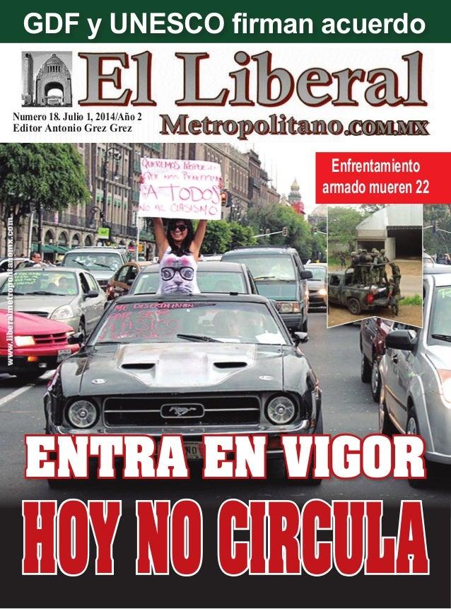 Numero 18. Julio 1, 2014/Año 2 Editor Antonio Grez Grez www.liberalmetropolitanomx.com ENTRA EN VIGOR Enfrentamiento armad...