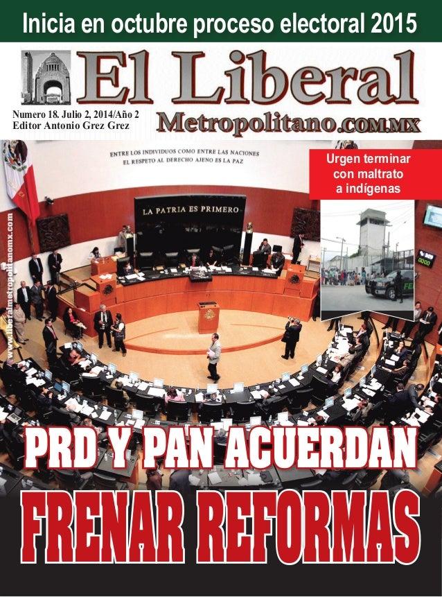 Numero 18. Julio 2, 2014/Año 2 Editor Antonio Grez Grez www.liberalmetropolitanomx.com PRD Y PAN ACUERDAN Urgen terminar c...