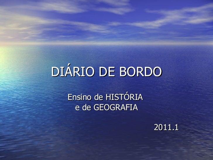 DIÁRIO DE BORDO Ensino de HISTÓRIA  e de GEOGRAFIA 2011.1